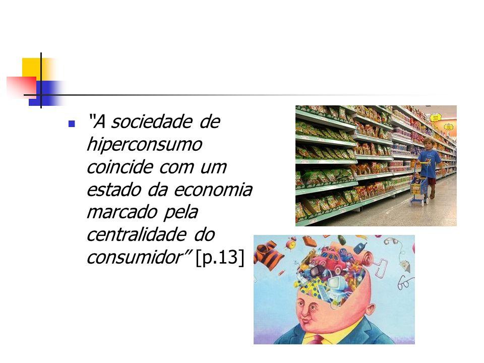 A sociedade de hiperconsumo coincide com um estado da economia marcado pela centralidade do consumidor [p.13]